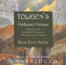 Tolkien's Ordinary Virtues : Exploring the Spiritual Themes of The Lord of the Rings - eAudiobook