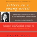 Letters to a Young Artist : Straight-up Advice on Making a Life in the Arts-For Actors, Performers, Writers, and Artists of Every Kind - eAudiobook