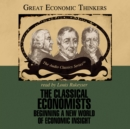The Classical Economists : Beginning a New World of Economic Insight - eAudiobook
