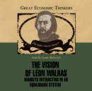 The Vision of Leon Walras : Markets Interacting in an Equilibrium System - eAudiobook