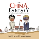The China Fantasy : How Our Leaders Explain Away Chinese Repression - eAudiobook