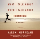 What I Talk about When I Talk about Running : A Memoir - eAudiobook
