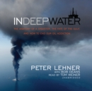 In Deep Water : The Anatomy of a Disaster, the Fate of the Gulf, and How to End Our Oil Addiction - eAudiobook