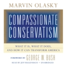 Compassionate Conservatism : What It Is, What It Does, and How It Can Transform America - eAudiobook