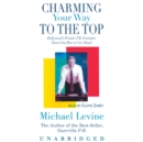 Charming Your Way to the Top : Hollywood's Premier P.R. Executive Shows You How to Get Ahead - eAudiobook
