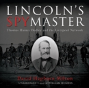 Lincoln's Spymaster : Thomas Haines Dudley and the Liverpool Network - eAudiobook