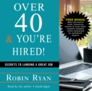 Over 40 & You're Hired! : Secrets to Landing a Great Job - eAudiobook