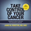 Take Control of Your Cancer : Integrating the Best of Alternative and Conventional Treatments - eAudiobook
