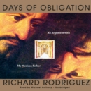 Days of Obligation : An Argument with My Mexican Father - eAudiobook