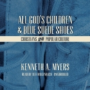 All God's Children and Blue Suede Shoes : Christians and Popular Culture - eAudiobook