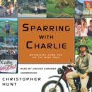 Sparring with Charlie : Motorbiking down the Ho Chi Minh Trail - eAudiobook