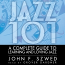 Jazz 101 : A Complete Guide to Learning and Loving Jazz - eAudiobook
