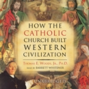 How the Catholic Church Built Western Civilization - eAudiobook