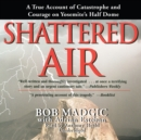 Shattered Air : A True Account of Catastrophe and Courage on Yosemite's Half Dome - eAudiobook
