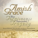 Amish Grace : How Forgiveness Transcended Tragedy - eAudiobook