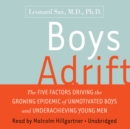 Boys Adrift : The Five Factors Driving the Growing Epidemic of Unmotivated Boys and Underachieving Young Men - eAudiobook
