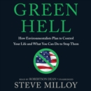 Green Hell : How Environmentalists Plan to Ruin Your Life and What You Can Do to Stop Them - eAudiobook