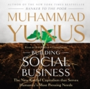 Building Social Business : The New Kind of Capitalism That Serves Humanity's Most Pressing Needs - eAudiobook