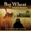 Big Wheat : A Tale of Bindlestiffs and Blood - eAudiobook