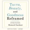 Truth, Beauty, and Goodness Reframed : Educating for the Virtues in the Twenty-First Century - eAudiobook