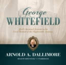 George Whitefield : God's Anointed Servant in the Great Revival of the Eighteenth Century - eAudiobook