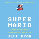 Super Mario : How Nintendo Conquered America - eAudiobook