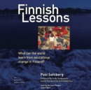 Finnish Lessons : What Can the World Learn from Educational Change in Finland? - eAudiobook