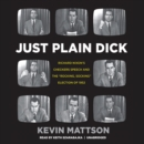 "Just Plain Dick : Richard Nixon's Checkers Speech and the ""Rocking, Socking"" Election of 1952 - eAudiobook"