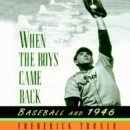 When the Boys Came Back : Baseball and 1946 - eAudiobook