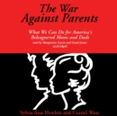 The War against Parents : What We Can Do for America's Beleaguered Moms and Dads - eAudiobook