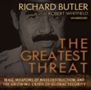 The Greatest Threat : Iraq, Weapons of Mass Destruction, and the Growing Crisis of Global Security - eAudiobook