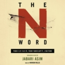 The N Word : Who Can Say It, Who Shouldn't, and Why - eAudiobook