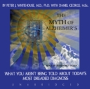 The Myth of Alzheimer's : What You Aren't Being Told about Today's Most Dreaded Diagnosis - eAudiobook
