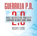 Guerrilla P.R. 2.0 : Wage an Effective Publicity Campaign without Going Broke - eAudiobook
