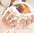 Whistlin' Dixie in a Nor'easter - eAudiobook