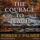 The Courage to Teach, Tenth Anniversary Edition : Exploring the Inner Landscape of a Teacher's Life - eAudiobook