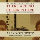 There Are No Children Here : The Story of Two Boys Growing Up in the Other America - eAudiobook