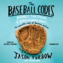 The Baseball Codes : Beanballs, Sign Stealing, and Bench-Clearing Brawls: The Unwritten Rules of America's Pastime - eAudiobook