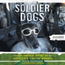 Soldier Dogs : The Untold Story of America's Canine Heroes - eAudiobook