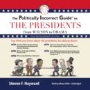 The Politically Incorrect Guide to the Presidents : From Wilson to Obama - eAudiobook