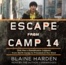 Escape from Camp 14 : One Man's Remarkable Odyssey from North Korea to Freedom in the West - eAudiobook