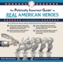 The Politically Incorrect Guide to Real American Heroes - eAudiobook