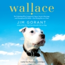 Wallace : The Underdog Who Conquered a Sport, Saved a Marriage, and Championed Pit Bulls-One Flying Disc at a Time - eAudiobook