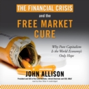 The Financial Crisis and the Free Market Cure : Why Pure Capitalism Is the World Economy's Only Hope - eAudiobook
