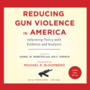 Reducing Gun Violence in America : Informing Policy with Evidence and Analysis - eAudiobook