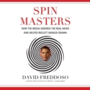 Spin Masters : How the Media Ignored the Real News and Helped Reelect Barack Obama - eAudiobook