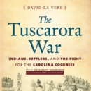 The Tuscarora War : Indians, Settlers, and the Fight for the Carolina Colonies - eAudiobook