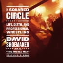 The Squared Circle : Life, Death, and Professional Wrestling - eAudiobook