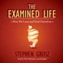The Examined Life : How We Lose and Find Ourselves - eAudiobook