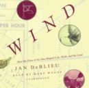 Wind : How the Flow of Air Has Shaped Life, Myth, and the Land - eAudiobook